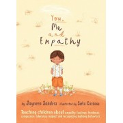 You, Me and Empathy: Teaching Children about Empathy, Feelings, Kindness, Compassion, Tolerance and Recognising Bullying Behaviours, Hardcover