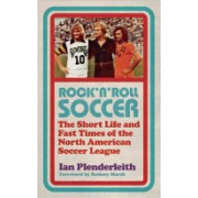 Rock 'n' Roll Soccer - The Short Life and Fast Times of the North American Soccer League (Plenderleith Ian)(Paperback) (9781906850852)