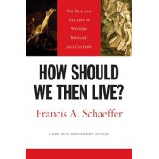 How Should We Then Live': The Rise and Decline of Western Thought and Culture, Paperback/Francis A. Schaeffer