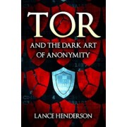Tor and the Dark Art of Anonymity: How to Be Invisible from Nsa Spying, Paperback