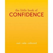 The Little Book of Confidence: Cool. Calm. Collected, Hardcover