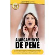 Alargamiento de Pene: Los Secretos de Agrandamiento de Pene de la Industria para Adultos. Como Aumentar Pulgadas Realísticamente, de Manera, Paperback/Alexandre Clarke