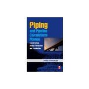 PIPING AND PIPELINE CALCULATIONS MANUAL - CONSTRUCTION, DESIGN FABRICATION