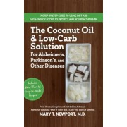 The Coconut Oil and Low-Carb Solution for Alzheimer's, Parkinson's, and Other Diseases: A Guide to Using Diet and a High-Energy Food to Protect and No, Paperback