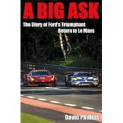 A Big Ask: The Story of Ford's Triumphant Return to Le Mans, Paperback/David Phillips