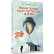 Invinge depresia inainte sa te invinga ea pe tine - Robert L. Leahy