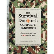 The Survival Doctor's Complete Handbook: What to Do When Help Is Not on the Way, Paperback/James Hubbard