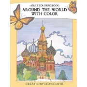 Adult Coloring Book: Around the World with Color, Paperback/Edan Curtis