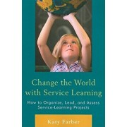 Change the World with Service Learning: How to Organize, Lead, and Assess Service-Learning Projects, Paperback/Katy Farber