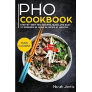 PHO Cookbook: MAIN COURSE - Step-By-step PHO Recipes, Quick and Easy to Prepare at Home in under 60 Minutes(Vietnamese Recipes for P, Paperback/Jerris Noah
