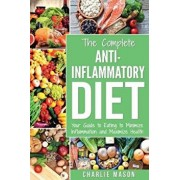 Anti Inflammatory Diet: The Complete 7 Day Anti Inflammatory Diet Recipes Cookbook Easy Reduce Inflammation Plan: Heal & Restore Your Health I, Paperback/Charlie Mason