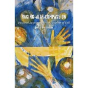 Raging with Compassion: Pastoral Responses to the Problem of Evil, Paperback
