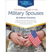 The Stars Are Lined Up for Military Spouses: Federal Jobs for Military Spouses Through USAJOBS, Program S, NAF, and Excepted Service: Ten Steps to a F, Paperback