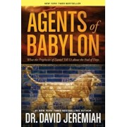 Agents of Babylon: What the Prophecies of Daniel Tell Us about the End of Days, Paperback/David Jeremiah