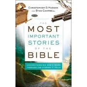 The Most Important Stories of the Bible: Understanding God's Word Through the Stories It Tells, Paperback/Christopher D. Hudson