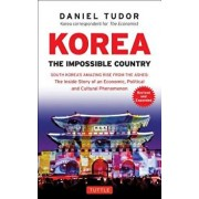 Korea: The Impossible Country: South Korea's Amazing Rise from the Ashes: The Inside Story of an Economic, Political and Cultural Phenomenon, Paperback/Daniel Tudor