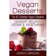 Vegan Desserts: The 50 Greatest Vegan Desserts: Dessert Recipes, Vegan and Vegetarian, Paperback/Jessica Brooks