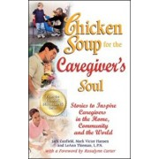 Chicken Soup for the Caregiver's Soul: Stories to Inspire Caregivers in the Home, Community and the World, Paperback/Jack Canfield