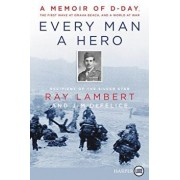Every Man a Hero: A Memoir of D-Day, the First Wave at Omaha Beach, and a World at War, Paperback/Ray Lambert