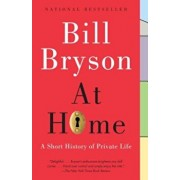 At Home: A Short History of Private Life, Paperback/Bill Bryson