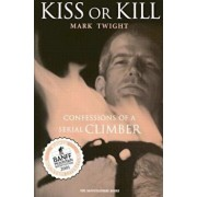Kiss or Kill: Confessions of a Serial Climber, Paperback/Mark Twight