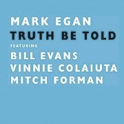 Egan, Mark Feat. Evans, Bill & Colaiuta, Vinnie & for - Truth Be Told - Preis vom 20.10.2020 04:55:35 h