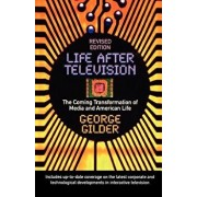 Life After Television: The Coming Transformation of Media and American Life, Paperback/George Gilder