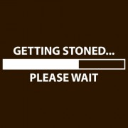 """""""T-Shirt - Getting Stoned... Please Wait"""""""
