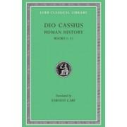 Roman History, Volume I: Books 1-11 (Dio Cassius Cocceianus)(Cartonat) (9780674990364)