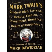 Mark Twain's Guide to Diet, Exercise, Beauty, Fashion, Investment, Romance, Health and Happiness, Hardcover