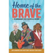 Home of the Brave: An American History Book for Kids: 15 Immigrants Who Shaped U.S. History, Paperback/Brooke Khan