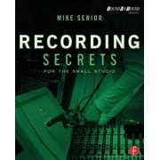 Recording Secrets for the Small Studio by Mike Senior