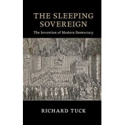The Sleeping Sovereign: The Invention of Modern Democracy, Paperback/Richard Tuck