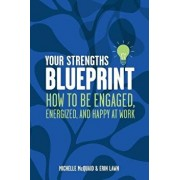 Your Strengths Blueprint: How to Be Engaged, Energized, and Happy at Work, Paperback/MS Michelle L. McQuaid Mapp