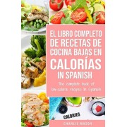 El Libro Completo De Recetas De Cocina Bajas En Caloras In Spanish/ The Complete Book of Low-Calorie Recipes In Spanish (Spanish Edition), Paperback/Charlie Mason