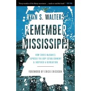 Remember Mississippi: How Chris McDaniel Exposed the GOP Establishment and Inspired a Revolution, Paperback