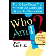 Who Am I?: 16 Basic Desires That Motivate Our Actions Define Our Persona
