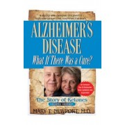 Alzheimer's Disease: What If There Was a Cure?: The Story of Ketones, Paperback