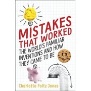 Mistakes That Worked: The World's Familiar Inventions and How They Came to Be, Hardcover/Charlotte Foltz Jones