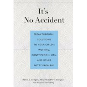 It's No Accident: Breakthrough Solutions to Your Child's Wetting, Constipation, UTIs, and Other Potty Problems, Paperback