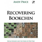 Recovering Bookchin: Social Ecology and the Crises of Our Time/Andy Price
