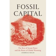 Fossil Capital: The Rise of Steam Power and the Roots of Global Warming, Paperback