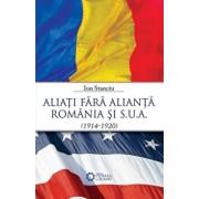 Aliati fara alianta. Romania si S.U.A. (1914-1920)/Ion Stanciu