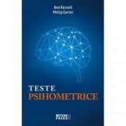 Teste psihometrice. 1000 de modalitati pentru a va evolua personalitatea creativitatea inteligenta si gandirea laterala