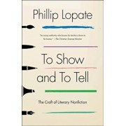 To Show and to Tell: The Craft of Literary Nonfiction, Paperback/Phillip Lopate