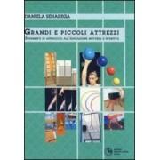 Daniela Senarega Grandi e piccoli attrezzi. Strumenti di approccio all'educazione motoria e sportiva ISBN:9788882390914