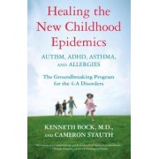 Healing the New Childhood Epidemics: Autism, ADHD, Asthma, and Allergies: The Groundbreaking Program for the 4-A Disorders, Paperback