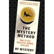 The Mystery Method: How to Get Beautiful Women Into Bed, Hardcover