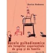Bazele psihodinamice ale terapiilor experentiale de grup si de familie - Denisa Godeanu