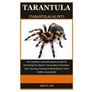 Tarantula As Pet: The Complete Tarantula Keepers Guide On Everything You Need To Know About Tarantulas, Care, Housing, Feeding And Breed, Paperback/Jason H. Joel